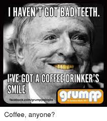Bad Teeth Meme - i haventgot bad teeth i ve got a coffee drinker s smile