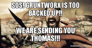 Sos Meme - sos gruntworx is too backed up we are sending you thomas the