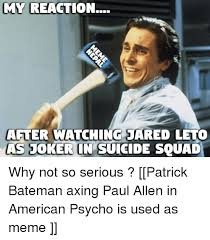 Patrick Bateman Meme - my reaction after watching jared leto as joker in suicide squad why