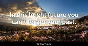 can marley in this bright future you can t forget your past bob marley