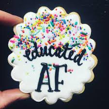 graduation cookies educated af graduation cookies hayley cakes and cookies