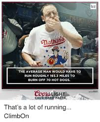 coors light cold hard facts ol dogs alatid the average man would have to run roughly 1933 miles
