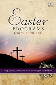 easter programs for the church plays poems and ideas for a