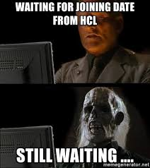 Hcl Meme - waiting for joining date from hcl still waiting waiting for