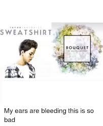 My Ears Are Bleeding Meme - 25 best memes about my ears are bleeding my ears are
