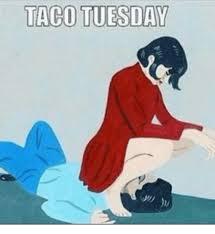 Taco Tuesday Meme - taco tuesday taco meme on me me
