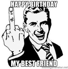 Happy Birthday Best Friend Meme - best happy birthday memes collection