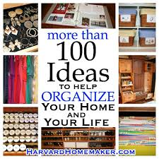 organize home 100 ideas to help organize your home and your life harvard