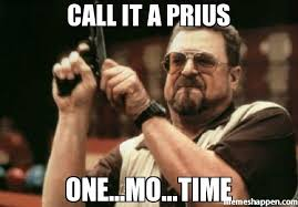 Meme Mo - call it a prius one mo time meme am i the only one around here