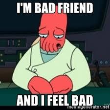 Bad Friend Meme - i m bad friend and i feel bad sad zoidberg meme generator