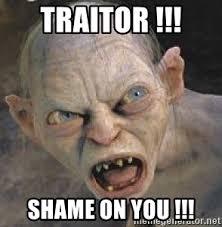 Shame On You Meme - traitor shame on you gollum meme generator