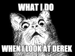 Derek Meme - meme maker what i do when i look at derek