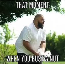 Bust A Nut Meme - when you bust a nut memes pinterest memes