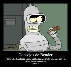 Bender Futurama Meme - consejos de bender desmotivaciones