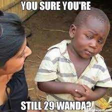Wanda Meme - you sure you re still 29 wanda meme third world skeptical kid