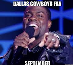 Dallas Cowboys Fans Memes - dallas cowboys fan september kevin hart quickmeme