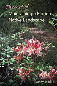native florida plants for home landscapes the art of maintaining a florida native landscape ginny stibolt