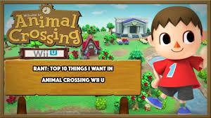 rant top 10 things i want in animal crossing wii u youtube