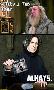 Snape Always Meme - after all this time always old linkin park albums snape dumbledore