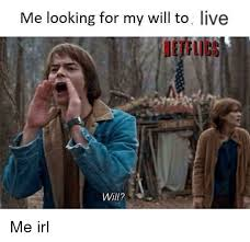 Meme Live - me looking for my will to live netflics fll will live meme on