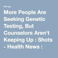 Seeking Npr More Seek Genetic Testing But There Aren T Enough