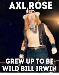 Axl Rose Meme - axl rose grew up to be wild bill irwin ups meme on esmemes com