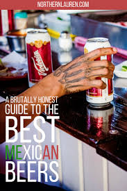 a quick review of popular mexican beers guide to drinking beer