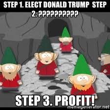 Profit Meme - step 1 elect donald trump step 2 step 3 profit