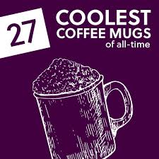 Awesome Coffee Mugs 27 Coolest Coffee Mugs Of All Time Savor The Flavor In Style