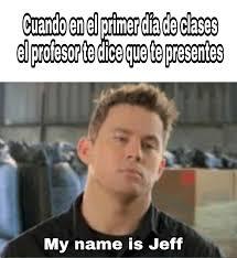 my name is jeff meme by copiaman memedroid