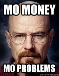 Meme Mo - mo money mo problems breaking bad logic quickmeme