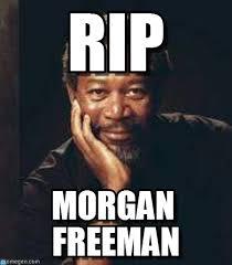 Morgan Freeman Memes - rip morgan freeman meme on memegen