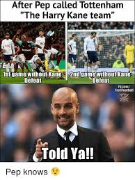 Funny Tottenham Memes - 25 best memes about harry kane harry kane memes