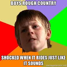 Country Meme - rough country 4 5 lift way too rough best shock options