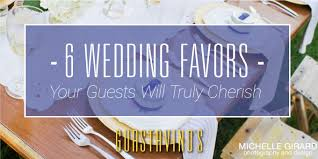 favors for wedding guests 6 wedding favors your guests will truly cherish