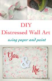 Easy Diy Bedroom Wall Art Diy Distressed Wall Art With Paper And Paint Anika U0027s Diy Life