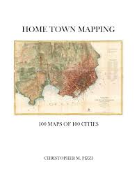 home town mapping by christopher m pizzi issuu