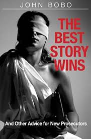 the best story wins and other advice for new prosecutors