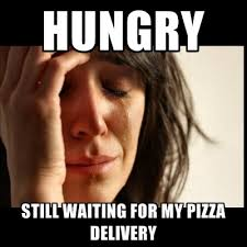 hungry still waiting for my pizza delivery create meme