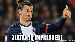 zlatan is impressed zlatan is impressed make a meme