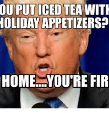 Tea Meme - ou put iced tea with holiday appetizers home you re fir ice tea