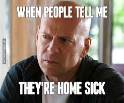 Sick Meme - when people tell me they re home sick image dubai memes