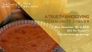 join us for true thanksgiving community dinner true food kitchen