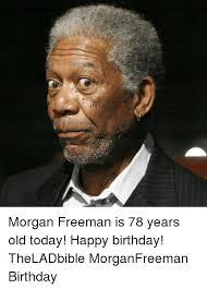 Morgan Freeman Memes - morgan freeman birthday meme freeman best of the funny meme