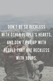 Don     t be so reckless with other people     s hearts  and don     t put Pinterest