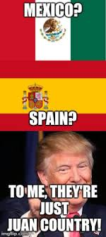 Spain Meme - image tagged in trump mexico spain imgflip