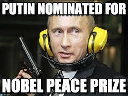 Peace Memes - putin nominated for peace putin meme on memegen