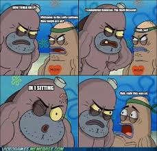Salty Spitoon Meme - image 370616 welcome to the salty spitoon how tough are ya