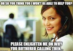 Memes Centre - omg lady get off my phone call center customers frustrating