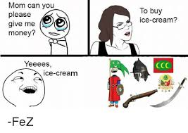 Mom Please Meme - mom can you please give me money yeeees ice cream cd to buy ice